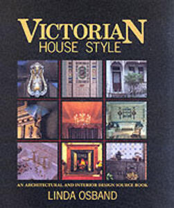 Victorian House Style: An Architectural and Interior Design Source Book - Linda Osband - cover