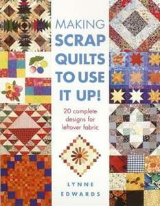 Making Scrap Quilts to Use it Up!: 20 Complete Designs for Leftover Fabric - Lynne Edwards - cover