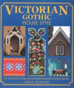 Victorian Gothic House Style: An Architectural and Interior Design Source Book - Linda Osband - cover