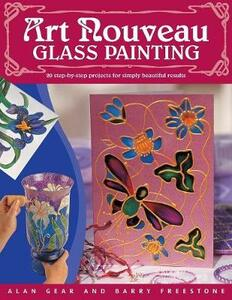 Art Nouveau Glass Painting: 20 Step-by-Step Projects for Simply Beautiful Results - Alan Gear,Barry L. Freestone - cover