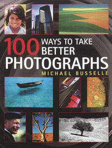 100 Ways to Take Better Photos - Michael Busselle - cover