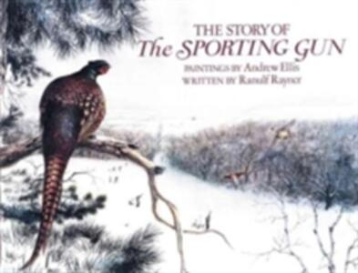 The Story of the Sporting Gun - Ranulf Rayner - cover