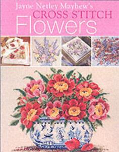 Jayne Netley Mayhew's Cross Stitch Flowers - Jayne Netley Mayhew - cover