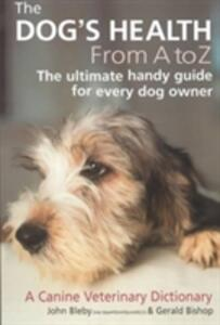 The Dog's Health from A-Z: A Canine Veterinary Dictionary - John Bleby,Gerald Bishop - cover