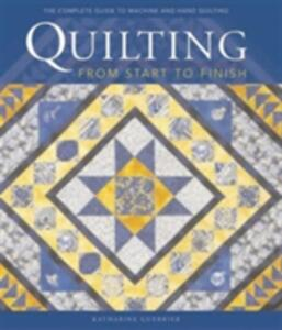 Quilting from Start to Finish: Traditions, Designs and Techniques - Katharine Guerrier - cover