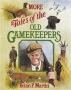 More Tales of the Old Gamekeepers - Brian P. Martin - cover