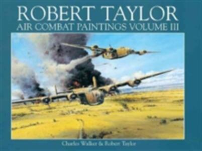 Robert Taylor: Air Combat Paintings - Charles Walker,Robert Taylor - cover