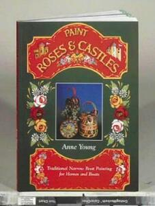 Paint Roses and Castles: Traditional Narrow Boat Painting for Homes and Boats - Anne Young - cover