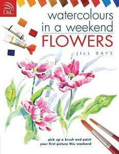 Flowers: Pick Up a Brush and Paint Your First Picture This Weekend - Jill Bays - cover