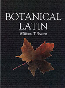 Botanical Latin: History, Grammar, Syntax, Terminology and Vocabulary - William T. Stearn - cover