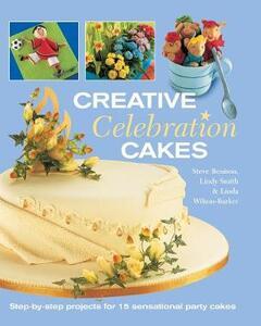 Creative Celebration Cakes - Stephen Benison,Lindy Smith,Linda Wilson-Barker - cover