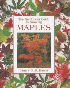 The Gardener's Guide to Growing Maples - James G.S. Harris - cover