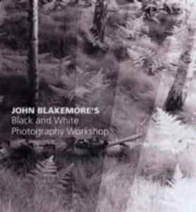 John Blakemore's Black and White Photography Workshop - John Blakemore - cover
