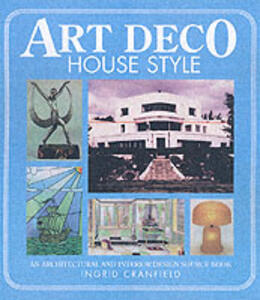 Art Deco House Style: An Architectural and Interior Design Source Book - Ingrid Cranfield - cover