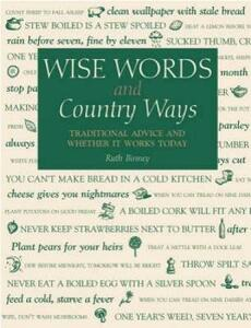 Wise Words and Country Ways: Traditional Advice and Whether it Works Today - Ruth Binney - cover