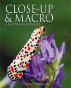 Close-Up and Macro: A Photographer's Guide - Robert Thompson - cover