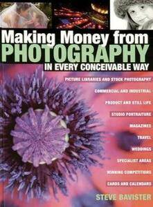 Making Money from Photography: In Every Conceivable Way - Steve Bavister - cover