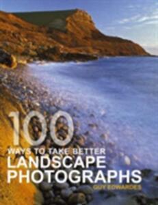 100 Ways To Take Better Landscape Photographs - Guy Edwardes - cover