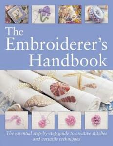 The Embroiderer's Handbook: The Essential Step-by-Step Guide to Creative Stitches and Versatile Techniques - Margie Bauer - cover