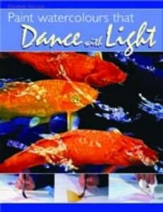 Paint Watercolours that Dance With Light: Step-By-Step Techniques for Crisp Colours and Glowing Highlights - Elizabeth Kincaid - cover
