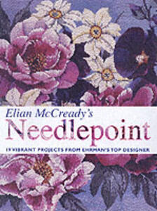 "Elian McCready's Needlepoint: 19 Vibrant Projects from ""Ehrman's"" Top Designer - Elian McCready - cover"