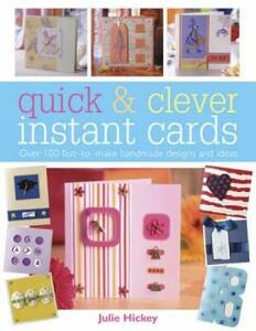 Quick & Clever Instant Cards: Over 100 Fast-to-Make Handmade Designs and Ideas - Julie Hickey - cover
