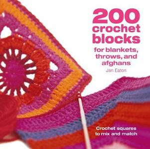 200 Crochet Blocks for Blankets, Throws and Afghans: Crochet Squares to Mix-and-Match - Jan Eaton - cover