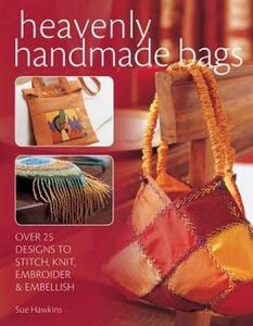 Heavenly Handmade Bags: Over 25 Designs to Stitch, Knit, Embroider and Embellish - Sue Hawkins - cover