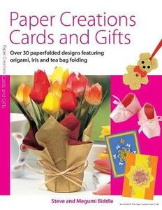 Paper Creations Cards and Gifts: Over 30 Paperfolded Designs Featuring Origami, Iris and Tea Bag Folding - Steve Biddle,Megumi Biddle - cover