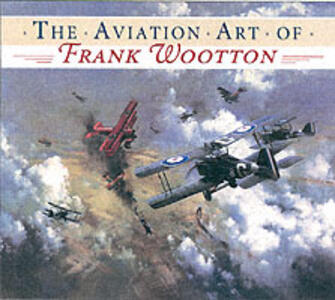 The Aviation Art of Frank Wootton - Frank Wootton - cover