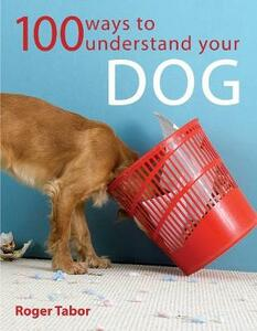 100 Ways to Understand Your Dog - Roger Tabor - cover