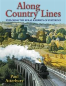 Along Country Lines: Exploring the Rural Railways of Yesterday - Paul Atterbury - cover