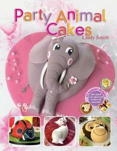 Party Animal Cakes: 15 Fantastic Designs - Lindy Smith - cover