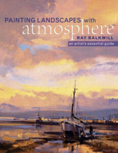 Painting Landscapes with Atmosphere: An Artist's Essential Guide - Ray Balkwill - cover