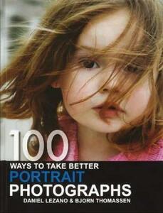 100 Ways to Take Better Portrait Photographs - Bjorn Thomassen,Daniel Lezano - cover