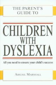Children with Dyslexia (Parent's Guide to...) - Abigail Marshall - cover