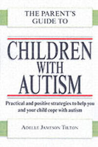 The Parent's Guide to Children with Autism - Adelle Jameson Tilton - cover