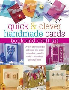 Quick and Clever Handmade Cards, Book and Craft Kit: Over 80 Project Designs and Ideas, Plus All the Materials You Need to Make 12 Sensational Greetings Cards - Julie Hickey - cover