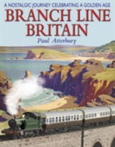 Branch Line Britain: A Nostalgic Journey Celebrating a Golden Age - Paul Atterbury - cover