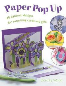 Paper Pop Up: 40 Dynamic Designs for Surprising Cards and Gifts - Dorothy Wood - cover