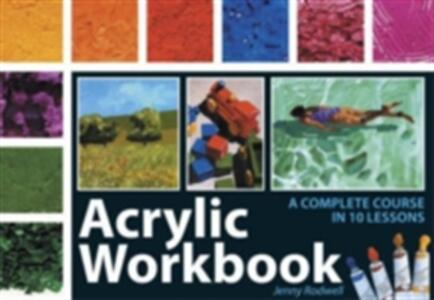 Acrylic Workbook: A Complete Course in Ten Lessons - Jenny Rodwell - cover