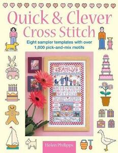 Quick and Clever Cross Stitch: Eight Sampler Templates with Over 1,000 Pick-and-Mix Motifs - Helen Philipps - cover