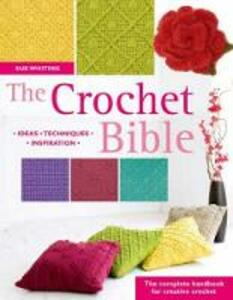 The Crochet Bible: The Complete Handbook for Creative Crochet - Sue Whiting - cover