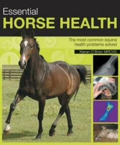 Essential Horse Health: A Practical In-Depth Guide to the Most Common Equine Health Problems - Kieran O'Brien - cover