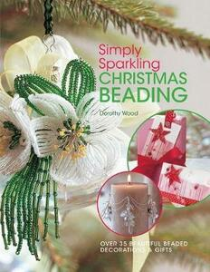 Simply Sparkling Christmas Beading: Over 35 Beautiful Beaded Decorations and Gifts - Dorothy Wood - cover