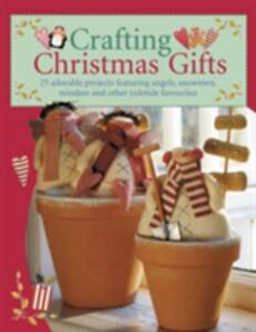 Crafting Christmas Gifts: Over 25 Adorable Projects Featuring Angels, Snowmen, Reindeer and Other Yuletide Favourites - Tone Finnanger - cover