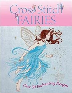Cross Stitch Fairies: Over 50 Enchanting Designs - Various - cover