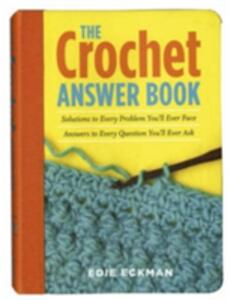 The Crochet Answer Book: Solutions to Every Problem You'll Ever Face, Answers to Every Question You'll Ever Ask - Edie Eckman - cover