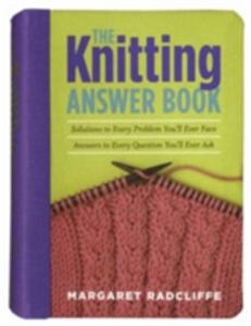 The Knitting Answer Book: Solutions to Every Problem You'll Ever Face, Answers to Every Question You'll Ever Ask - Margaret Radcliffe - cover