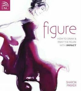 Figure: How to Draw and Paint the Figure with Impact - Sharon Pinsker - cover